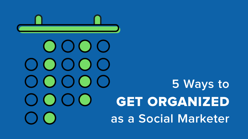 5 Ways to Get Organized as a Social Marketer